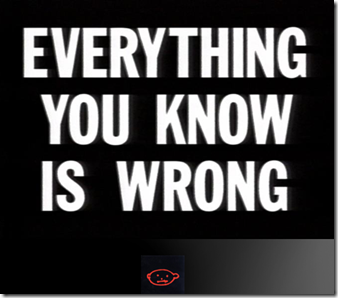 EverythingYouKnowIsWrong